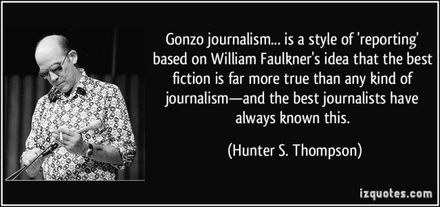 quote-gonzo-journalism-is-a-style-of-reporting-based-on-william-faulkner-s-idea-that-the-best-hunter-s-thompson-311171